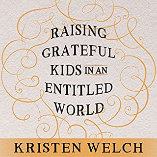Raising Grateful Kids in an Entitled World     How One Family Learned That Saying No Can Lead to Life's Biggest Yes              By:                                                                                                                                 Kristen Welch                               Narrated by:                                                                                                                                 Meredith Mitchell                      Length: 5 hrs and 44 mins     340 ratings     Overall 4.4
