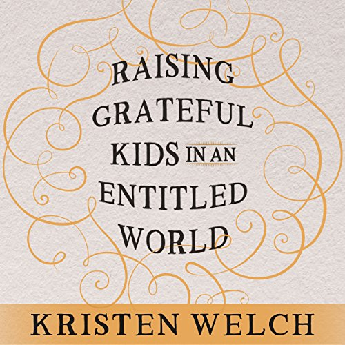 Raising Grateful Kids in an Entitled World cover art