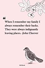 When I remember my family I always remember their backs. They were always indignantly leaving places. -John Cheever: Uniqu...