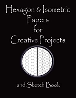Hexagon & Isometric Papers for Creative Projects and Sketch Book: A Book for All Your Sewing/Patchwork or Art Projects, Ga...