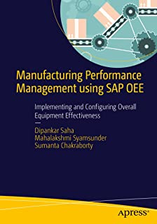 Manufacturing Performance Management using SAP OEE: Implementing and Configuring Overall Equipment Effectiveness (English Edition)