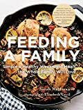 Feeding a Family: Simple and Healthy Weeknight Meals the Whole Family Will Love