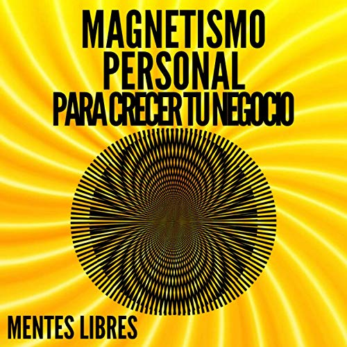Magnetismo Personal Para Crecer Tu Negocio! [Personal Magnetism to Grow Your Business!] cover art