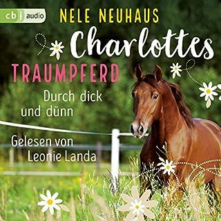 Durch dick und dünn     Charlottes Traumpferd 6              Autor:                                                                                                                                 Nele Neuhaus                               Sprecher:                                                                                                                                 Leonie Landa                      Spieldauer: 4 Std. und 34 Min.     13 Bewertungen     Gesamt 4,7