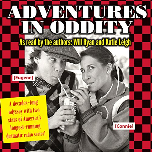 Adventures in Oddity     A Decades-Long Odyssey with Two of the Stars of America's Longest-Running Dramatic Radio Series!              By:                                                                                                                                 Will Ryan,                                                                                        Katie Leigh                               Narrated by:                                                                                                                                 Will Ryan,                                                                                        Katie Leigh                      Length: 1 hr and 17 mins     10 ratings     Overall 4.8