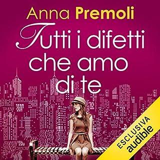 Tutti i difetti che amo di te                   Di:                                                                                                                                 Anna Premoli                               Letto da:                                                                                                                                 Francesca De Martini                      Durata:  8 ore e 55 min     75 recensioni     Totali 4,2