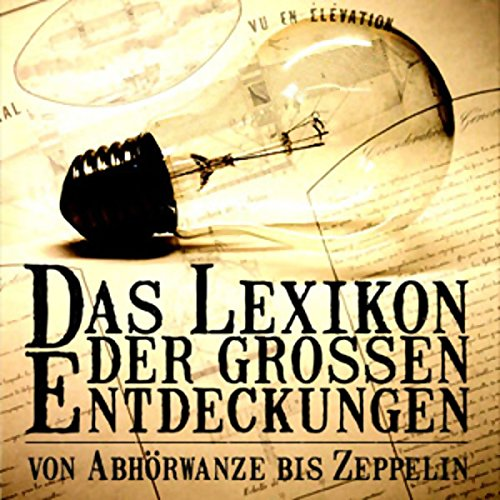 Das Lexikon der grossen Entdeckungen. Von Abhörwanze bis Zeppelin Titelbild