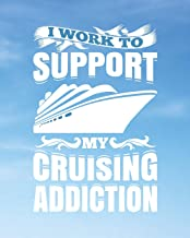 I Work To Support My Cruising Addiction: Blue Sky Cruise Travel Planner Journal Organizer Notebook Trip Diary   Family Vacation   Budget Packing ... Excursion Port Planner   8x10 100 White Pa