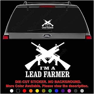 I'm a Lead Farmer Guns Bullets Die Cut Vinyl Decal Sticker for Car Truck Motorcycle Vehicle Window Bumper Wall Decor Laptop Helmet Size- [6 inch] / [15 cm] Wide || Color- Gloss Black