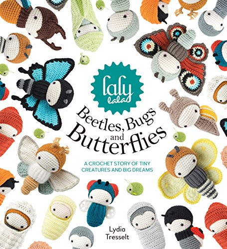 Lalylala's Beetles Bugs and Butterflies: A Crochet Story of Tiny Creatures and Big Dreams (English Edition)