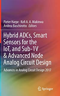 Hybrid ADCs, Smart Sensors for the IoT, and Sub-1V & Advanced Node Analog Circuit Design: Advances in Analog Circuit Design 2017