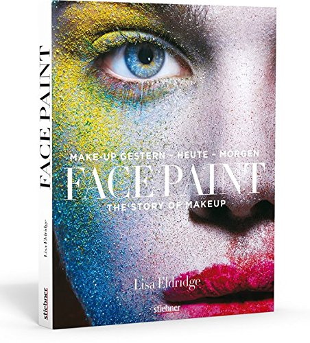 Face Paint [Deutsche Erstausgabe]: The Story of Make up: Make-up gestern - heute - morgen