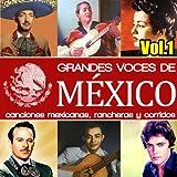 Grandes Voces de México. Canciones Mexicanas, Rancheras y Corridos. Vol.1