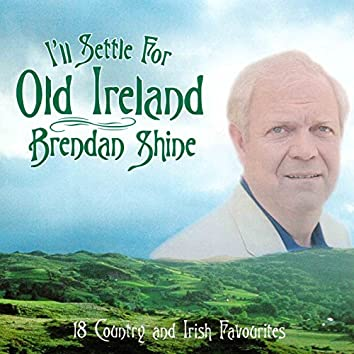 I'll Settle For Old Ireland