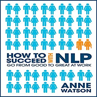 How to Succeed with NLP     Go from Good to Great at Work              By:                                                                                                                                 Anne Watson                               Narrated by:                                                                                                                                 Erik Synnestvedt                      Length: 5 hrs and 37 mins     24 ratings     Overall 3.3