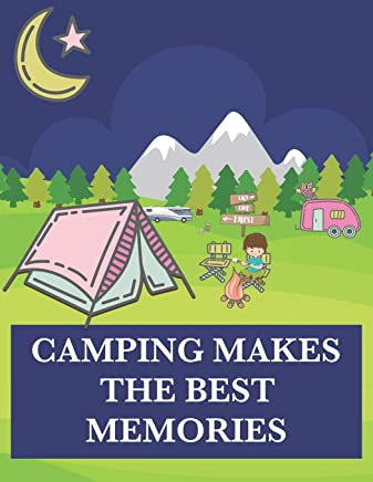 Camping Makes the Best Memories: A Journal and Notebook of Checklists, Notes, and Memories for 30 Family Adventures