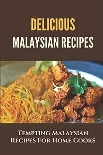 Delicious Malaysian Recipes: Tempting Malaysian Recipes For Home Cooks: Recipes For Malaysian Cookbook