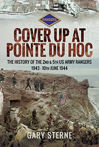 D-Day - Cover Up at Pointe du Hoc: The History of the 2nd & 5th US Army Rangers, 1st May - 10th June 1944