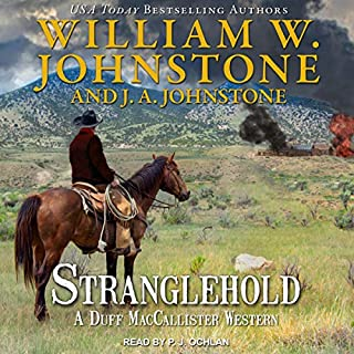 Stranglehold     Duff MacCallister Western, Book 9              Written by:                                                                                                                                 William W. Johnstone,                                                                                        J. A. Johnstone                               Narrated by:                                                                                                                                 P.J. Ochlan                      Length: 8 hrs and 31 mins     Not rated yet     Overall 0.0