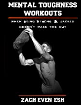 Mental Toughness Workouts: 30 Workouts To Forge Your Mind & Body To Greater Heights
