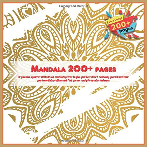 Mandala 200+ pages If you have a positive attitude and constantly strive to give your best effort, eventually you will overcome your immediate problems and find you are ready for greater challenges.