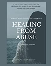 Healing from Abuse: Authentic Hope Women's Support Group Manual