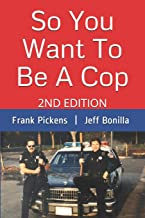 So You Want To Be A Cop: 2nd Edition