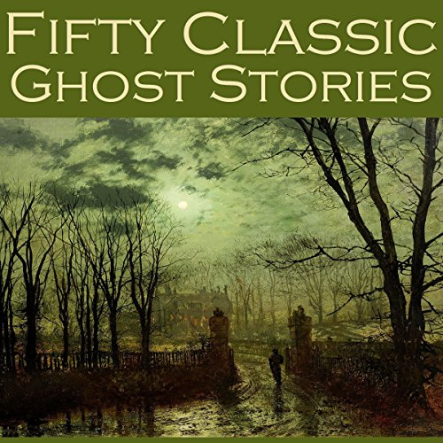 Fifty Classic Ghost Stories audiobook cover art