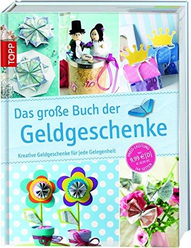 Das große Buch der Geldgeschenke: Kreative Geldgeschenke für jede Gelegenheit (Das große Buch der Kreativideen)