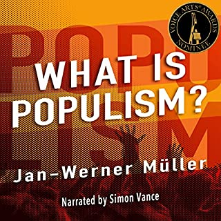 What Is Populism?                   By:                                                                                                                                 Jan-Werner Müller                               Narrated by:                                                                                                                                 Simon Vance                      Length: 3 hrs and 10 mins     3 ratings     Overall 4.3