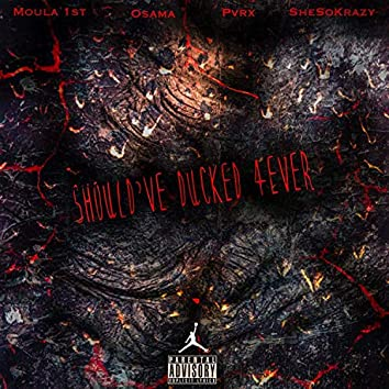 Should've Ducked 4ever (feat. Osama, Pvrx & SheSoKrazy)