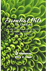 Essential Oils for Candida: Essential Oil Recipes for Candida for Diffusers, Roller Bottles, Inhalers & more Kindle Edition