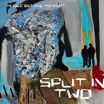 Split in Two