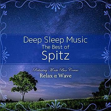 Deep Sleep Music - The Best of Spitz: Relaxing Premium Music Box Covers