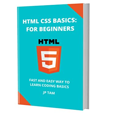 HTML CSS BASICS: FOR BEGINNERS: FOR BEGINNERS: FAST AND EASY WAY TO LEARN CODING BASICS