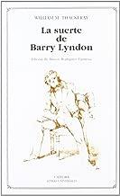 La Suerte De Barry Lyndon/ the Luck of Barry Lyndon: Romance Del Siglo Pasado/ a Romance of the Last Century (Letras Universales / Universal Writings) (Spanish Edition)
