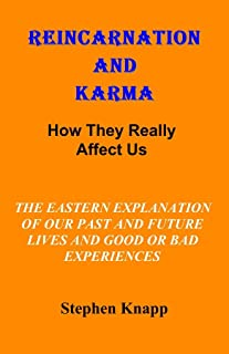 REINCARNATION AND KARMA: How They Really Affect Us: The Eastern Explanations of Our Past and Future Lives and Good or Bad Experiences (English Edition)