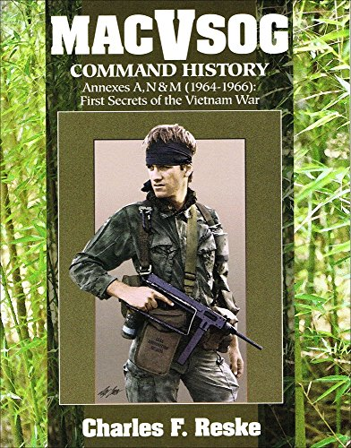 Macv-Sog Command Histories (Annexes A, N & M 1964-1966 : 1st Secrets of the Vietnam War)