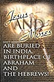 Book -- JESUS AND MOSES ARE BURIED IN INDIA, BIRTHPLACE OF ABRAHAM AND THE HEBREWS