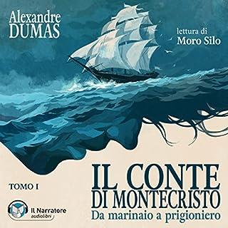 Da marinaio a prigioniero     Il Conte di Montecristo 1              Di:                                                                                                                                 Alexandre Dumas                               Letto da:                                                                                                                                 Moro Silo                      Durata:  5 ore e 8 min     74 recensioni     Totali 4,8