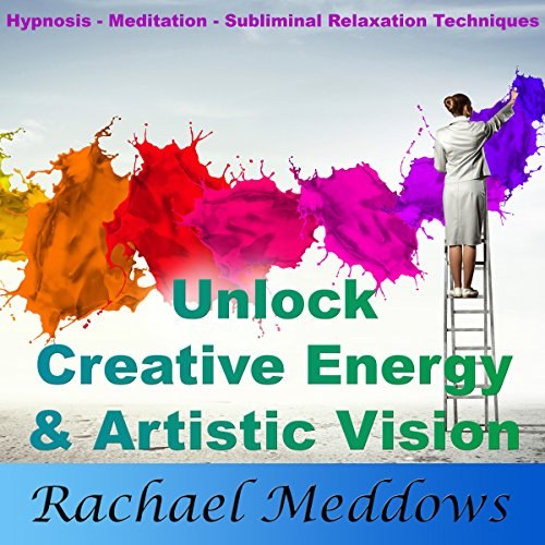 Unlock Creative Energy and Artistic Vision with Hypnosis, Meditation and Subliminal Relaxation Techniques audiobook cover art