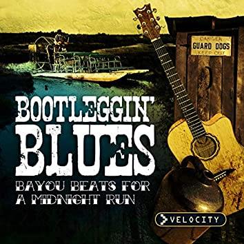 Bootleggin' Blues - Bayou Beats For A Midnight Run