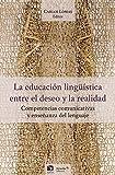 La educación lingüística, entre el deseo y la realidad. Competencias comunicativas y enseñanza del lenguaje