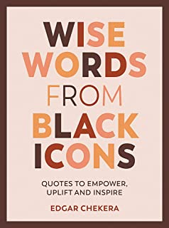 Wise Words from Black Icons: Quotes to Empower, Uplift and Inspire