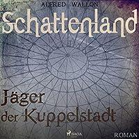 Schattenland - Jäger der Kuppelstadt Hörbuch