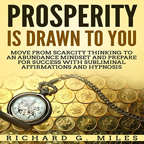 Prosperity Is Drawn to You: Move from Scarcity Thinking to an Abundance Mindset and Prepare for Success with Subliminal Affirmations and Hypnosis audiobook cover art