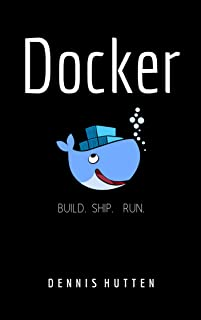 Docker: Docker Tutorial for Beginners Build Ship and Run