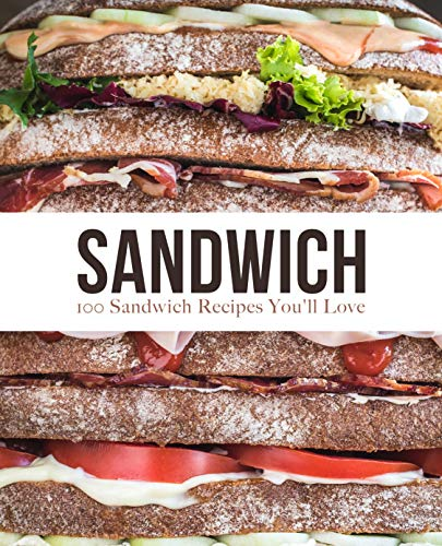 Sandwich: 100 Sandwich Recipes You'll Love (English Edition)