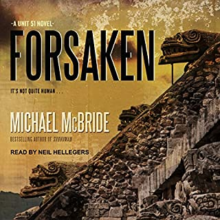 Forsaken     Unit 51 Series, Book 2               Written by:                                                                                                                                 Michael McBride                               Narrated by:                                                                                                                                 Neil Hellegers                      Length: 9 hrs and 58 mins     Not rated yet     Overall 0.0