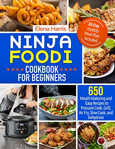 Ninja Foodi Cookbook for Beginners: 650 Mouth-Watering and Easy Recipes to Pressure Cook, Grill, Air Fry, Slow Cook, and Dehydrate | 28-Day Healthy Meal Plan Included (English Edition)